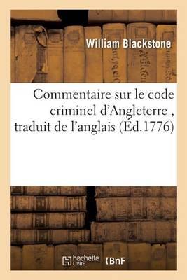Commentaire Sur Le Code Criminel d'Angleterre, Traduit de l'Anglais de Guillaume Blackstone - Sciences Sociales (Paperback)