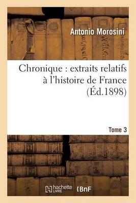 Chronique Extraits Relatifs � l'Histoire de France, Tome 3 - Histoire (Paperback)