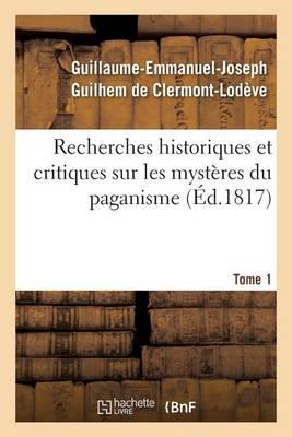 Recherches Historiques Et Critiques Sur Les Myst�res Du Paganisme. Tome 1 - Litterature (Paperback)