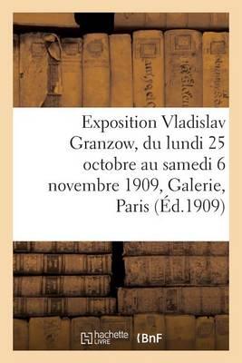 Exposition Vladislav Granzow, Du Lundi 25 Octobre Au Samedi 6 Novembre 1909, Galerie E. Druet Paris - Generalites (Paperback)