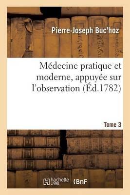 M�decine Pratique Et Moderne, Appuy�e Sur l'Observation. Tome 3 - Sciences (Paperback)