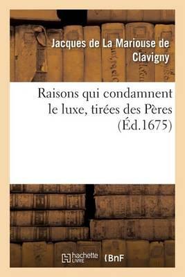 Raisons Qui Condamnent Le Luxe, Tir�es Des P�res - Litterature (Paperback)
