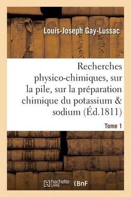 Recherches Physico-Chimiques, Sur La Pile, Sur La Pr�paration Chimique Et Les Propri�t�s Tome 1 - Sciences (Paperback)