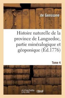 Histoire Naturelle de la Province de Languedoc, Partie Min�ralogique Et G�oponique. Tome 4 - Sciences (Paperback)