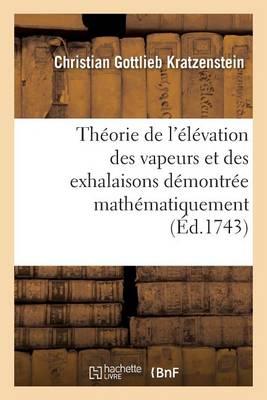 Th�orie de l'�l�vation Des Vapeurs Et Des Exhalaisons D�montr�e Math�matiquement - Sciences (Paperback)