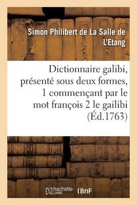 Dictionnaire Galibi, Pr�sent� Sous Deux Formes Commen�ant 1 Par Le Mot Fran�ois - Generalites (Paperback)