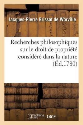 Recherches Philosophiques Sur Le Droit de Propri�t� Consid�r� Dans La Nature, - Sciences Sociales (Paperback)