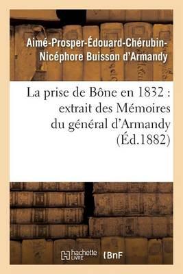 La Prise de B�ne En 1832 Extrait Des M�moires Du G�n�ral d'Armandy - Histoire (Paperback)