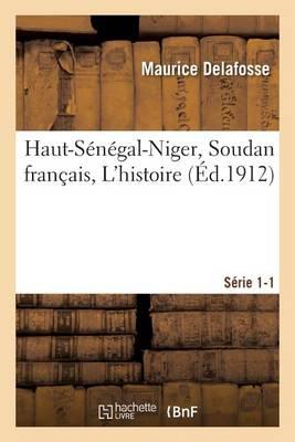 Haut-S�n�gal-Niger Soudan Fran�ais. l'Histoire S�rie 1-1 - Histoire (Paperback)