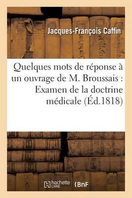Quelques Mots de R�ponse � Un Ouvrage de M. Broussais Ayant Pour Titre Examen - Sciences (Paperback)