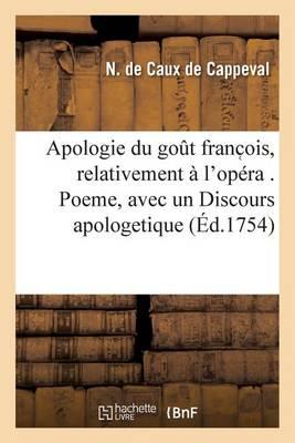 Apologie Du Gout Franc Ois, Relativement � l'Op�ra . Poeme, Avec Un Discours Apologetique - Litterature (Paperback)