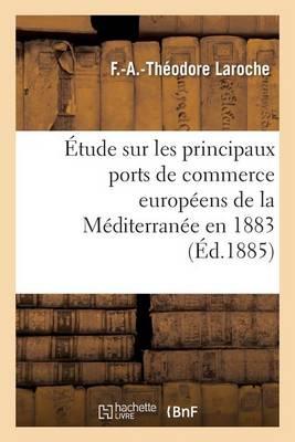�tude Sur Les Principaux Ports de Commerce Europ�ens de la M�diterran�e Mission Accomplie En 1883 - Sciences Sociales (Paperback)