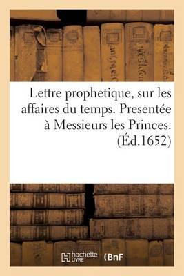 Lettre Prophetique, Sur Les Affaires Du Temps. Present�e � Messieurs Les Princes. - Litterature (Paperback)