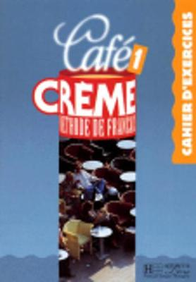 Cafe Creme: Cahier d'exercices 1 (Paperback)