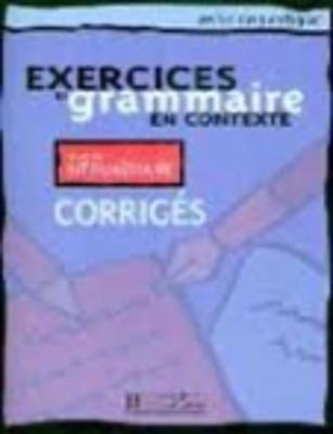Exercices de grammaire en contexte: Corriges A2 - niveau intermediaire (Paperback)