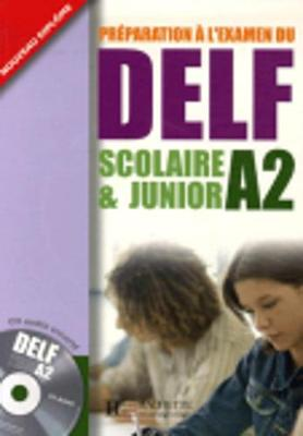 Preparation a l'examen du DELF Scolaire et Junior: Livre A2 & CD