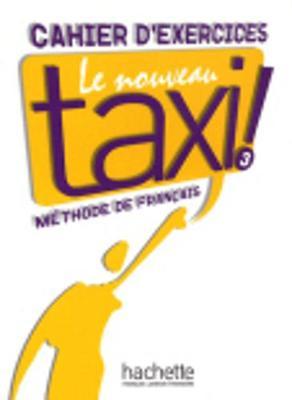 Le nouveau taxi!: Cahier d'exercices 3 (Paperback)