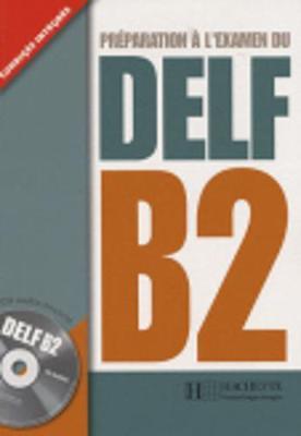 Preparation a l'examen du DELF Hachette: Livre B2 + CD