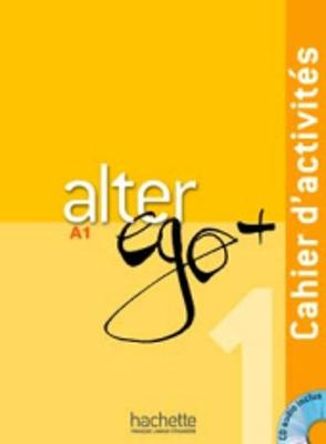 Alter Ego +: Cahier d'activites + CD audio A1