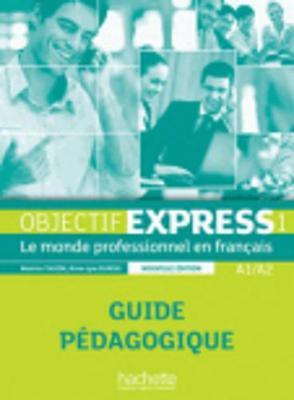 Objectif Express - Nouvelle edition: Guide pedagogique 1 (A1/A2) (Paperback)