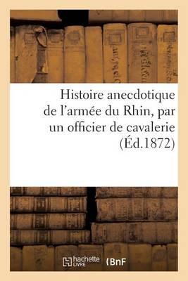 Histoire Anecdotique de L'Armee Du Rhin, Par Un Officier de Cavalerie - Sciences Sociales (Paperback)