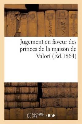 Jugement En Faveur Des Princes de la Maison de Valori - Histoire (Paperback)