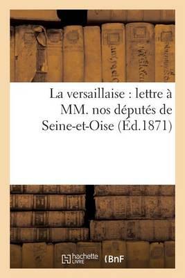 La Versaillaise: Lettre � MM. Nos D�put�s de Seine-Et-Oise - Sciences Sociales (Paperback)