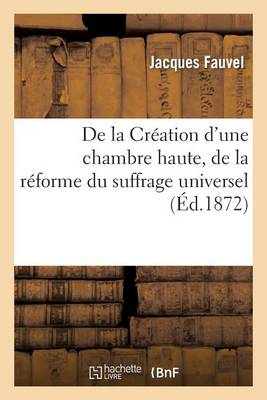 de la Cr�ation d'Une Chambre Haute, de la R�forme Du Suffrage Universel Et de la Pr�sidence � Vie - Sciences Sociales (Paperback)