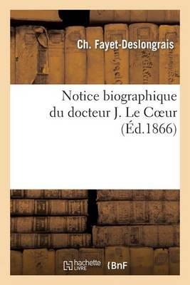 Notice Biographique Du Docteur J. Le Coeur - Histoire (Paperback)