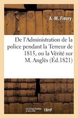 de l'Administration de la Police Pendant La Terreur de 1815, Ou La V�rit� Sur M. Angl�s - Sciences Sociales (Paperback)