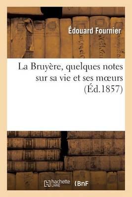 La Bruy�re, Quelques Notes Sur Sa Vie Et Ses Moeurs - Histoire (Paperback)