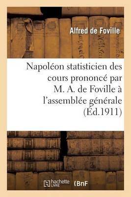 Napol�on Statisticien Des Cours Prononc� Par M. A. de Foville � l'Assembl�e G�n�rale de la Xiiie - Histoire (Paperback)
