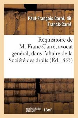 R�quisitoire de M. Franc-Carr�, Avocat G�n�ral, Dans l'Affaire de la Soci�t� Des Droits - Sciences Sociales (Paperback)