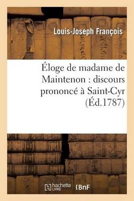 loge de Madame de Maintenon: Discours Prononc    Saint-Cyr, Le Second Jour de la F te S culaire - Histoire (Paperback)