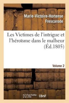 Les Victimes de l'Intrigue Et l'H�ro�sme Dans Le Malheur, Ou M�moires de Mlle ***. Volume 2 - Litterature (Paperback)