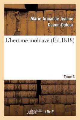 L'H�ro�ne Moldave. Tome 3 - Litterature (Paperback)