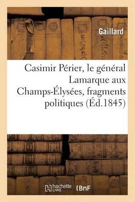 Casimir P�rier, Le G�n�ral Lamarque Aux Champs-�lys�es, Fragments Politiques - Sciences Sociales (Paperback)