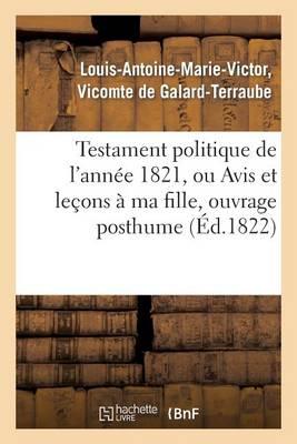 Testament Politique de l'Ann�e 1821, Ou Avis Et Le�ons � Ma Fille, Ouvrage Posthume - Sciences Sociales (Paperback)