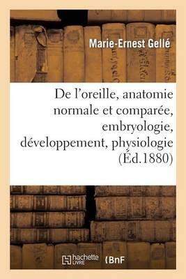 de l'Oreille, Anatomie Normale Et Compar�e, Embryologie, D�veloppement. Tome II. 1880-1888 - Sciences (Paperback)