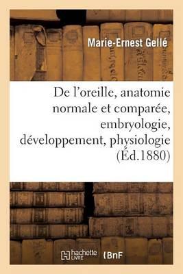 de l'Oreille, Anatomie Normale Et Compar�e.Tome I. Le�ons Faites � l'�cole, Embryologie - Sciences (Paperback)
