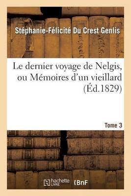 Le Dernier Voyage de Nelgis, Ou M�moires d'Un Vieillard. Tome 3 - Litterature (Paperback)