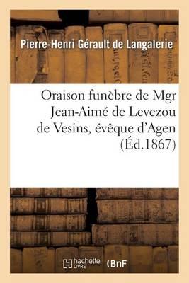 Oraison Fun�bre de Mgr Jean-Aim� de Levezou de Vesins, �v�que d'Agen, Prononc�e - Histoire (Paperback)