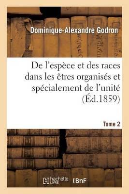 de l'Esp�ce Et Des Races Dans Les �tres Organis�s. Tome 2 - Sciences (Paperback)