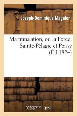Ma Translation, Ou La Force, Sainte-P�lagie Et Poissy - Histoire (Paperback)