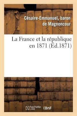 La France Et La R�publique En 1871 - Histoire (Paperback)