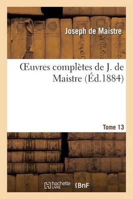 Oeuvres Compl�tes de J. de Maistre. Tome 13 - Histoire (Paperback)