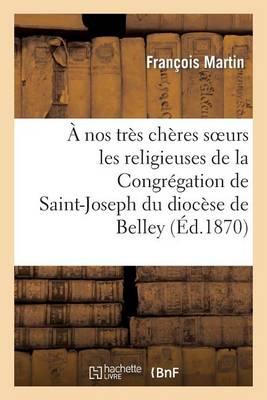 � Nos Tr�s Ch�res Soeurs Les Religieuses de la Congr�gation de Saint-Joseph Du Dioc�se de Belley - Histoire (Paperback)