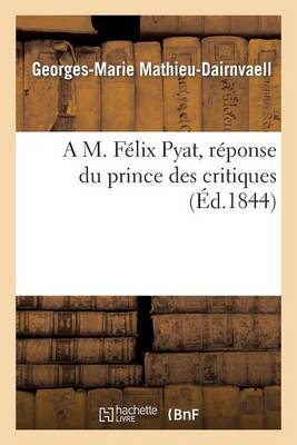 A M. F�lix Pyat, R�ponse Du Prince Des Critiques - Histoire (Paperback)