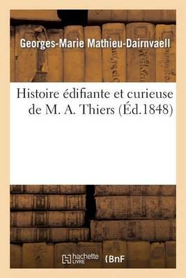 Histoire �difiante Et Curieuse de M. A. Thiers - Litterature (Paperback)