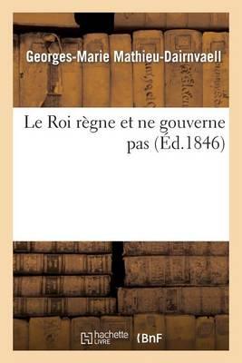 Le Roi R�gne Et Ne Gouverne Pas - Histoire (Paperback)